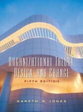 Organizational Theory, Design and Change: Text and Cases,Gareth R. Jones