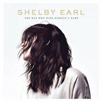 Shelby Earl - The Man Who Made Himself A Name [CD]