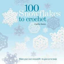 100 Snowflakes to Crochet: Make Your Own Snowdrift---to Give or to Keep, Sainio,