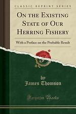 On the Existing State of Our Herring Fishery: With a Preface on the Probable Res