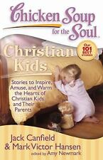 Chicken Soup for the Soul: Christian Kids: Stories to Inspire, Amuse, and Warm t