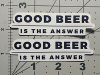2x Good Beer is the Answer Sticker Lot Brew Master Brewery Craft Beverage Decals