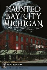 AUTOGRAPHED Copy of Haunted Bay City Michigan by Author Nicole Beauchamp