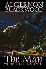 The Man Whom the Trees Loved by Algernon Blackwood (2002, Paperback)
