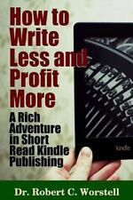 How to Write Less and Profit More - a Rich Adventure in Short Read Kindle...