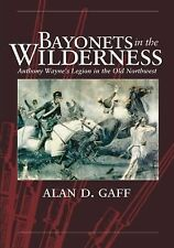 BAYONETS IN THE WILDERNESS: ANTHONY WAYNE'S LEGION IN THE OLD NORTHWEST (Campaig