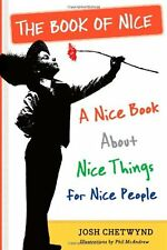 The Book of Nice: A Nice Book About Nice Things for Nice People by Josh Chetwynd
