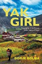 Yak Girl : Growing up in the Remote Dolpo Region of Nepal by Dorje Dolma...