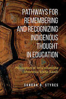 Pathways for Remembering and Recognizing Indigenous Thought in Education. Philos