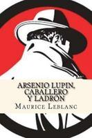Arsenio Lupin, Caballero y Ladron/ Arsene Lupin, Gentleman and Ladron, Paperb...