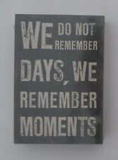 cc We do not remember days we remember moments BOX SIGN blossom bucket