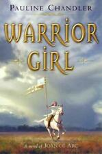 Warrior Girl : A Novel of Joan of Arc by Chandler, Pauline