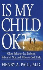 Is My Child OK?: When Behavior is a Problem, When It's Not, and When t-ExLibrary