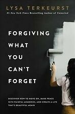 Forgiving What You Can't Forget : Discover How to Move On, Make Peace With Pa...