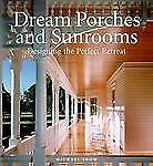 Dream Porches and Sunrooms: Designing the Perfect Retreat-ExLibrary