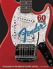 60 Years of Fender: Six Decades of the Greatest Electric Guitars by Tony Bacon