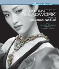 Japanese Beadwork with Sonoko Nozue: 25 Jewelry Designs from a Master Artist