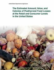 The Estimated Amount, Value, and Calories of Postharvest Food Losses at the...