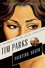 NEW Painting Death: A Novel (Duckworth and the Italian Girls) by Tim Parks