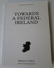 Towards a Federal Ireland by Brian Caul (Paperback, 1995) December Publications