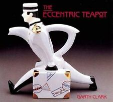 The Eccentric Teapot: Four Hundred Years of Invention, Clark, Garth, Good Book