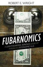 Fubarnomics : A Lighthearted, Serious Look at America's Economic Ills by Robe...