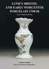 Lund's Bristol and Early Worcester Porcelain 1750-1758: The A. J. Smith Collecti