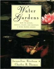 Water Gardens : How to Design, Install, Plant and Maintain a Home Water Garden