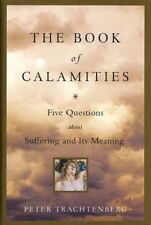 Peter Trachtenberg / BOOK OF CALAMITIES FIVE QUESTIONS ABOUT SUFFERING AND 1st
