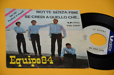 "EQUIPE 84 7"" 45 NOTTE SENZA FINE 1° STAMPA ORIG ITALY BEAT"
