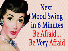 NEXT MOOD SWING IN 6 MINUTES BE AFRAID BE VERY AFRAID TIN PLAQUE METAL SIGN 135