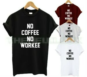 NO COFFEE NO WORKEE T SHIRT FUNNY QUOTE WORK HARD NOT A MORNING PERSON UNISEX