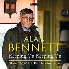 Alan Bennett: Keeping On Keeping On: Diaries 2005-2014 by Alan Bennett (CD-Audio