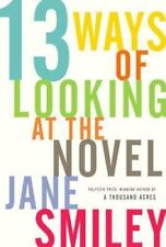13 Ways of Looking at the Novel by Jane Smiley (2005, Hardcover) English Text