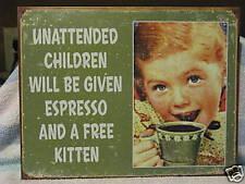 Tin Sign- Unattended Children Given Espresso & Kitten