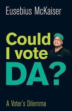 Could I Vote DA? : A Voter's Dilemma by Eusebius McKaiser (2014, Paperback)