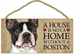 A House is Not a Home Without a Boston Terrier Dog Sign Factory Fresh