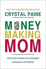 Money-Making Mom: How Every Woman Can Earn More and Make a Difference by Crystal