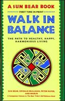 Walk in Balance : The Path to Healthy, Happy, Harmonious Living, Paperback by...