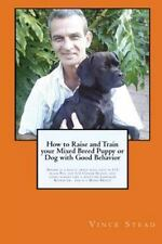 How to Raise and Train Your Mixed Breed Puppy or Dog with Good Behavior by.