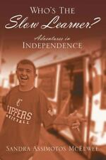 Who's the Slow Learner? : Adventures in Independence by Sandra Assimotos McElwee