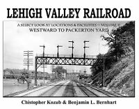 LEHIGH VALLEY Railroad, Vol. 2, Westward to PACKERTON YARD -- (NEW BOOK)