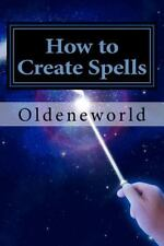 How to Create Spells : You! the Wise and Powerful Spell-Caster by Oldeneworld...