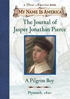 My Name Is America: The Journal Of Jasper Jonathan Pierce, A Pilgrim Boy by Ann