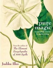 Pure Magic : A Complete Course in Spellcasting by Judika Illes (2007, Paperback)
