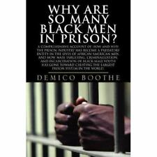 Why Are So Many Black Men in Prison? : A Comprehensive Account of How and Why...