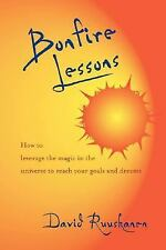 Bonfire Lessons: How to Leverage the Magic in the Universe to Reach Your Goals