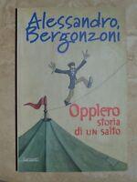ALESSANDRO BERGONZONI - OPPLERO STORIA DI UN SALTO - ED:GARZANTI - ANNO1999 (FB)
