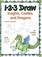 1-2-3 Draw Knights, Castles and Dragons: A Step by Step Guide: By Freddie Levin