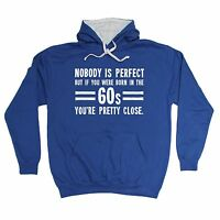 Nobody Is Perfect Born In The 60s You're Pretty Close HOODIE hoody birthday gift